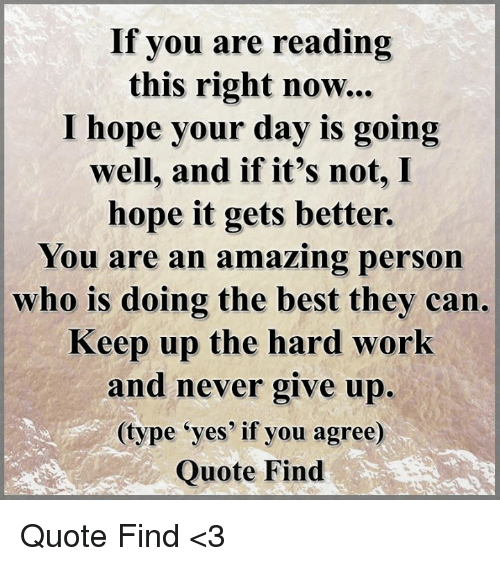 Hoping For Better Days Quotes: If You Are Reading This Right Now I Hope Your Day Is Going