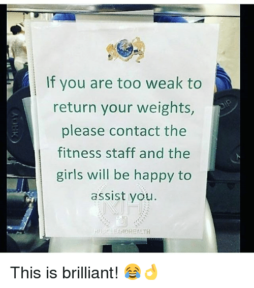 Girls, Gym, and Happy: If you are too weak to  return your weights,  please contact the  fitness staff and the  girls wil be happy to  assist you  MUSCLEANDHEALTH This is brilliant! 😂👌