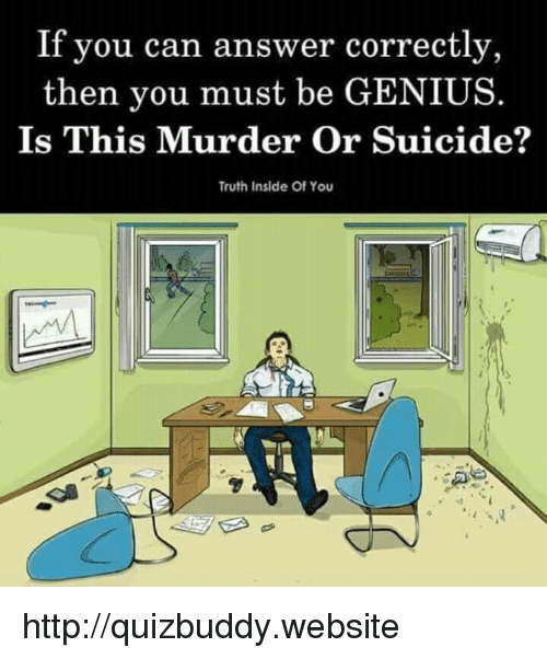 Memes, Genius, and Http: If you can answer correctly,  then you must be GENIUS  Is This Murder Or Suicide?  Truth Inside Of You http://quizbuddy.website