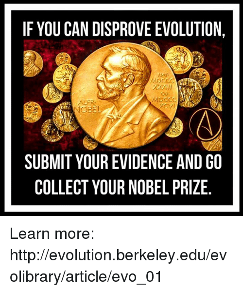Memes, Nobel Prize, and Evolution: IF YOU CAN DISPROVE EVOLUTION,  NAT  NOBEL  SUBMIT YOUR EVIDENCE AND GO  COLLECT YOUR NOBEL PRIZE Learn more: http://evolution.berkeley.edu/evolibrary/article/evo_01