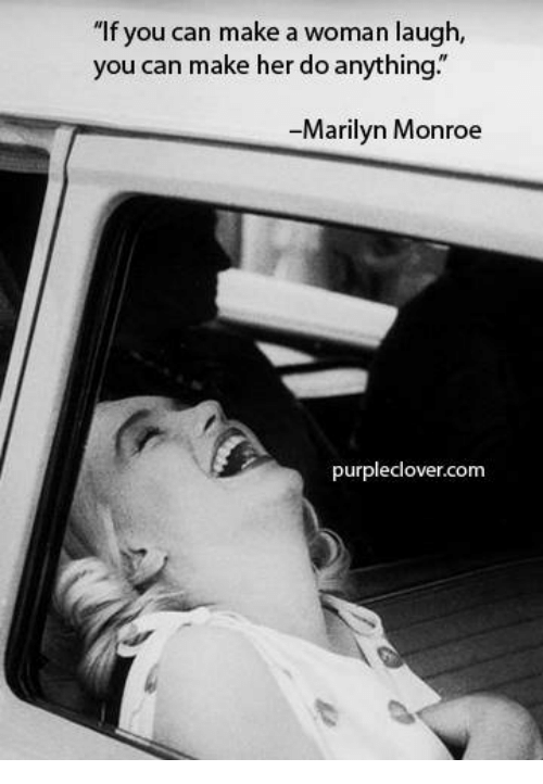 "Marilyn Monroe: ""If you can make a woman laugh,  you can make her do anything.  Marilyn Monroe  purpleclover.com"