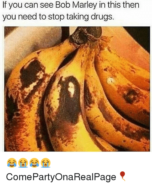 Bob Marley, Drugs, and Girl Memes: If you can see Bob Marley in this then  you need to stop taking drugs. 😂😭😂😭 ComePartyOnaRealPage🎈