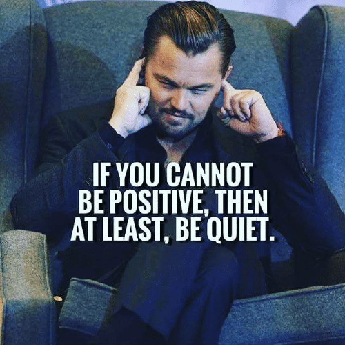 Quiet, You, And Then: IF YOU CANNOT BE POSITIVE, THEN AT LEAST