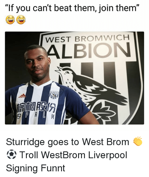 "Memes, Troll, and Liverpool F.C.: ""If you can't beat them, join them""  WEST BROMWICH Sturridge goes to West Brom 👏⚽️ Troll WestBrom Liverpool Signing Funnt"