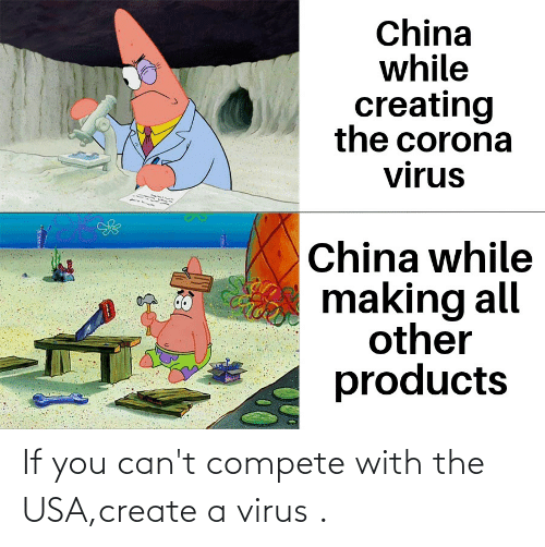 create a: If you can't compete with the USA,create a virus .
