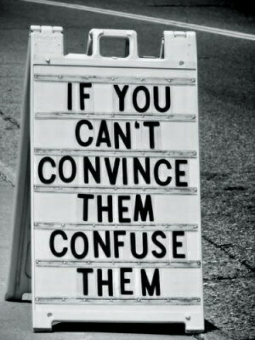 confuse: IF YOU  CAN'T  CONVINCE  THEM  CONFUSE  THEM-