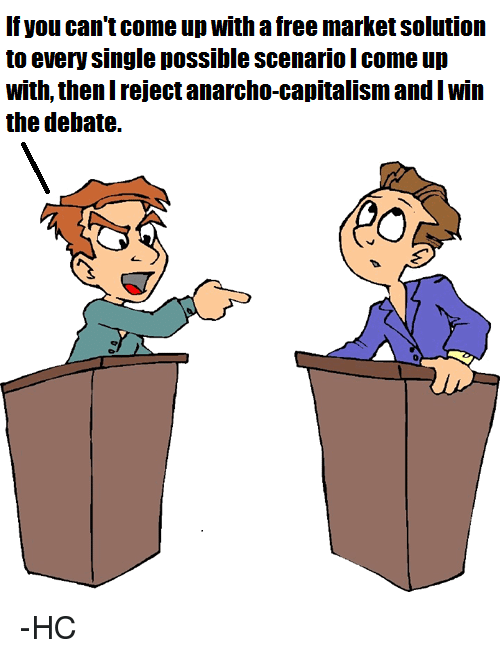 Ups, Capital, and Capitalism: If you cantcome up with a free marketSolution  to even Single possible Scenario come up  with, thenl reject anarcho-capitalism andlwin  the debate. -HC