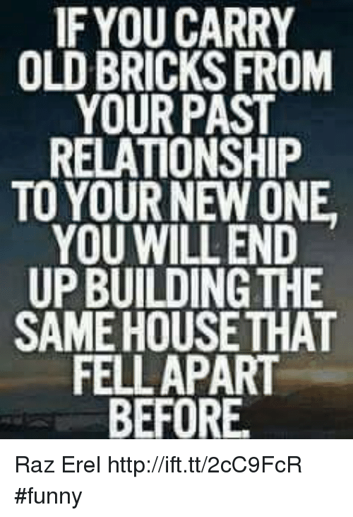 Funny Memes About New Relationships : If you carry old bricks from your past relationship to