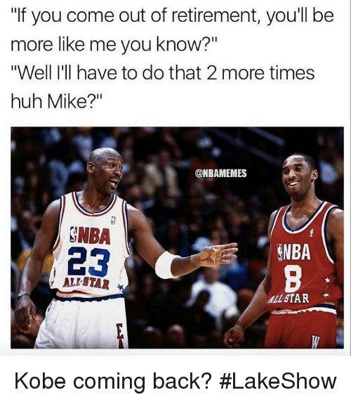 """All Star, Huh, and Nba: """"If you come out of retirement, you'll be  more like me you know?""""  """"Well I'll have to do that 2 more times  huh Mike?  @NBAMEMES  ONBA  ANBA  23  ALLSTAR  ALL STAR Kobe coming back? #LakeShow"""