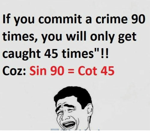 Crime, Memes, and 🤖: If you commit a crime 90  times, you will only get  caught 45 times  Coz: Sin 90 Cot 45