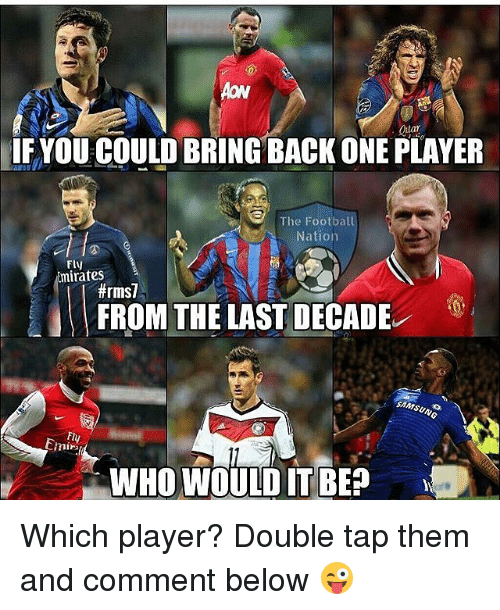 Football, Memes, and Emirates: IF YOU COULD BRING BACK ONE PLAYER  The Football  Nation  Fly  Emirates  #rms7  FROM THE LAST DECADE  Fly  WHO WOULD TBE Which player? Double tap them and comment below 😜