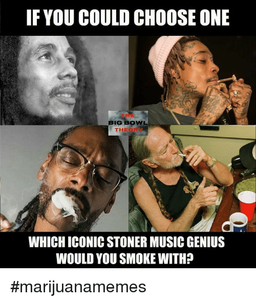Choose one: IF YOU COULD CHOOSE ONE  THE  BIG BOW  THEOR  WHICH ICONIC STONER MUSIC GENIUS  WOULD YOU SMOKE WITH? #marijuanamemes