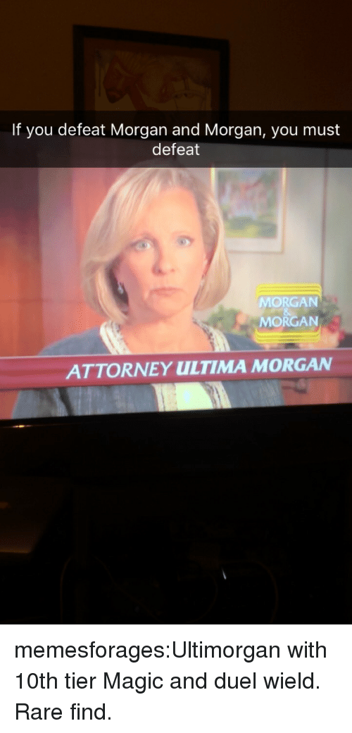 Target, Tumblr, and Blog: If you defeat Morgan and Morgan, you must  defeat  MORGAN  MORGAN  ATTORNEY ULTIMA MORGAN memesforages:Ultimorgan with 10th tier Magic and duel wield. Rare find.