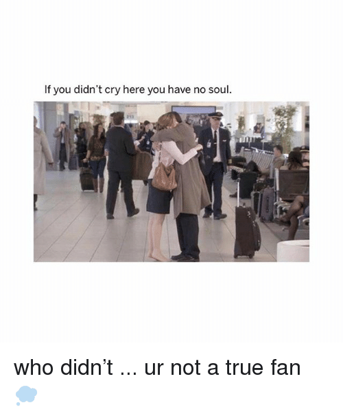Memes, True, and 🤖: If you didn't cry here you have no soul  213 who didn't ... ur not a true fan 💭