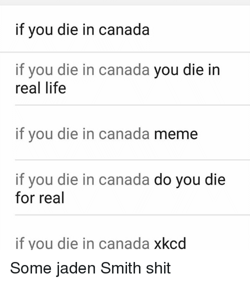 Canada Meme: if you die in canada  if you die in canada  you die in  real life  if you die in canada  meme  if you die in canada  do you die  for real  if you die in canada  xkcd Some jaden Smith shit
