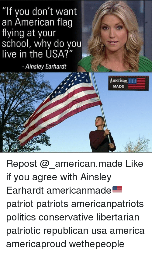 """Libertarianism: """"If you don  an American flag  flying at your  school, why do you  live in the USA?""""  - Ainsley Earhardt  merican  MADE Repost @_american.made Like if you agree with Ainsley Earhardt americanmade🇺🇸 patriot patriots americanpatriots politics conservative libertarian patriotic republican usa america americaproud wethepeople"""