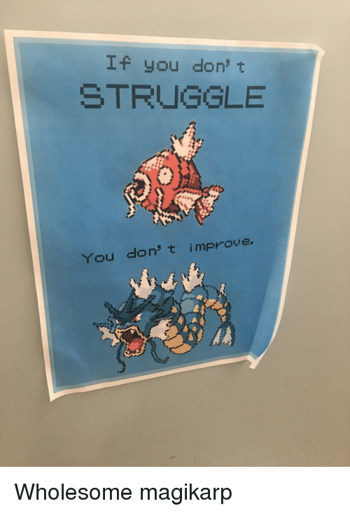 Magikarp, Struggle, and Wholesome: If you don' t  STRUGGLE  You don' t improve Wholesome magikarp