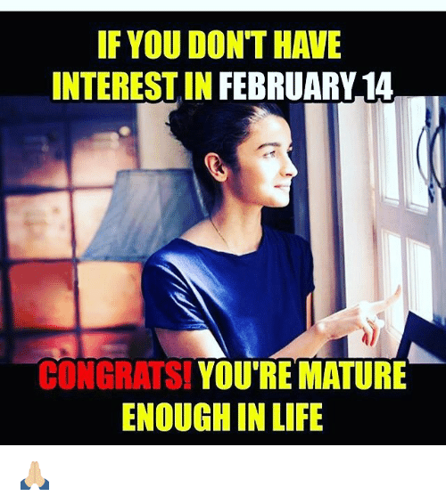 congration: IF YOU DON THAVE  INTERESTIN FEBRUARY 14  CONGRATS!  YOU RE MATURE  ENOUGH IN LIFE 🙏🏼
