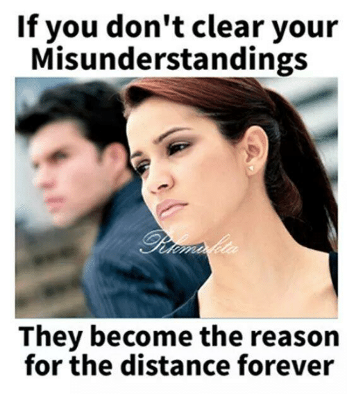 memes: If you don't clear your  Misunderstanding:s  They become the reason  for the distance forever
