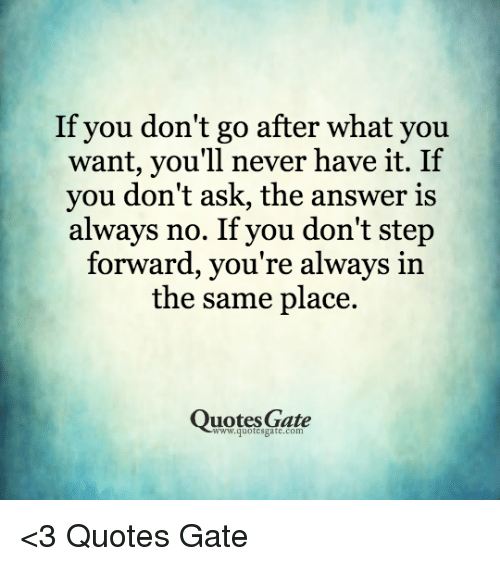 If You Don\'t Go After What You Want You\'ll Never Have It if ...