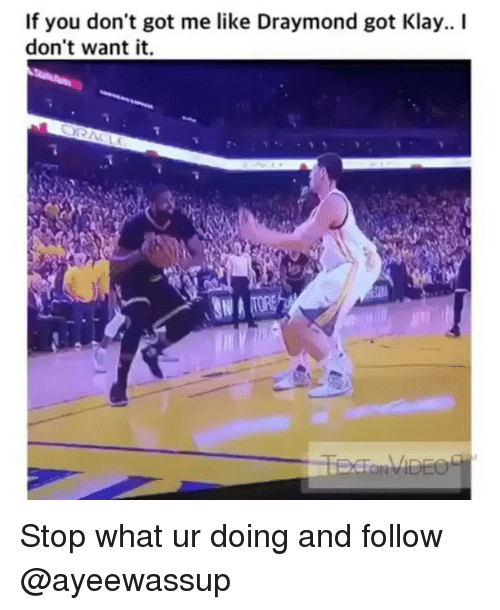 Ayeewassup: If you don't got me like Draymond got Klay.. I  don't want it Stop what ur doing and follow @ayeewassup