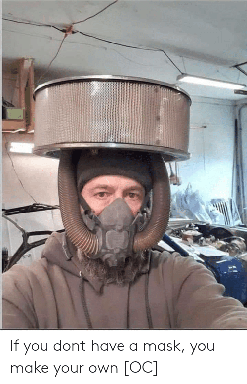 make your own: If you dont have a mask, you make your own [OC]