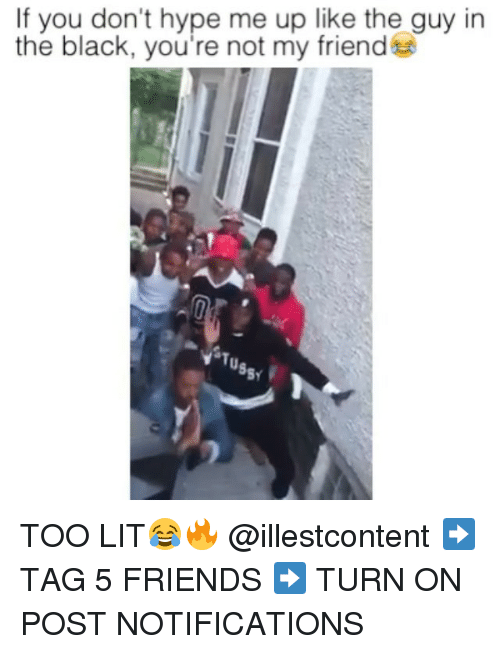 Dank Memes: If you don't hype me up like the guy in  the black, you're not my friendu TOO LIT😂🔥 @illestcontent ➡️ TAG 5 FRIENDS ➡️ TURN ON POST NOTIFICATIONS