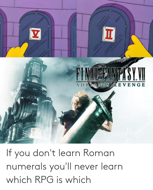 rpg: If you don't learn Roman numerals you'll never learn which RPG is which