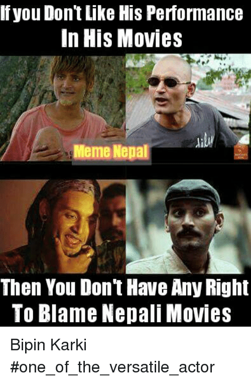 Movie Memes: If you Dont Like His Performance  In His Movies  Meme Nepal  Then You Dont Have Any Right  To Blame Nepali Movies Bipin Karki #one_of_the_versatile_actor
