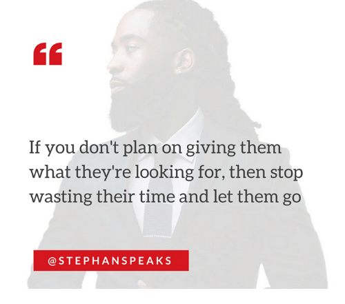Memes, Time, and 🤖: If you don't plan on giving them  what they're looking for, then stop  wasting their time and let them go  STEPH ANS PEAKS