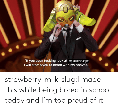 """stomp: """"If you even fucking look at my supercharger  I will stomp you to death with my hooves. strawberry-milk-slug:I made this while being bored in school today and I'm too proud of it"""