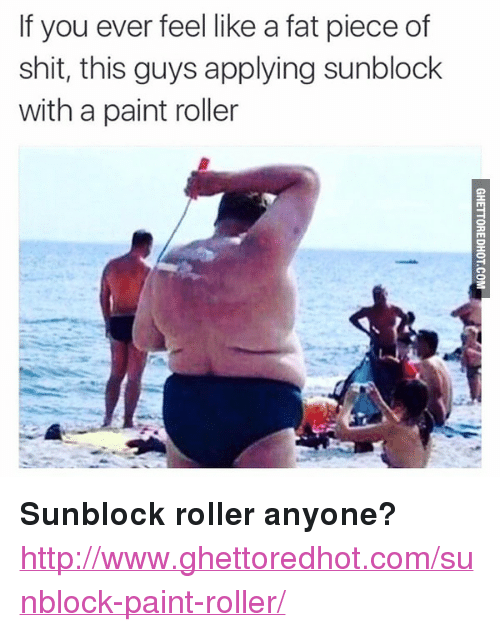 """Ghettoredhot: If you ever feel like a fat piece of  shit, this guys applying sunblock  with a paint roller <p><strong>Sunblock roller anyone?</strong></p><p><a href=""""http://www.ghettoredhot.com/sunblock-paint-roller/"""">http://www.ghettoredhot.com/sunblock-paint-roller/</a></p>"""