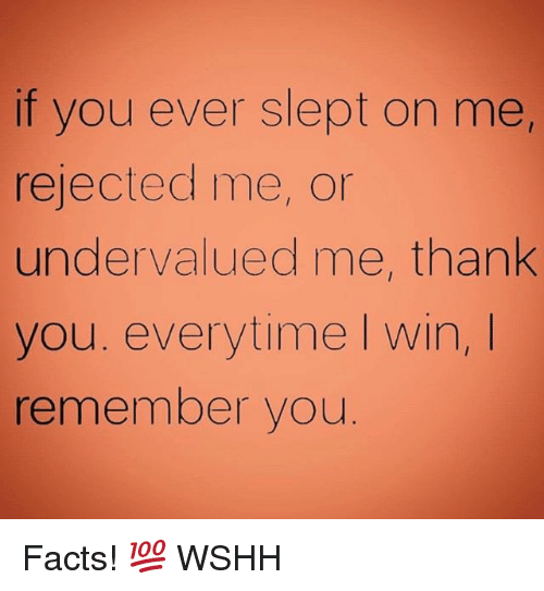 Facts, Memes, and Wshh: if you ever slept on me,  rejected me, or  undervalued me, thank  you. everytime l win,  remember you Facts! 💯 WSHH