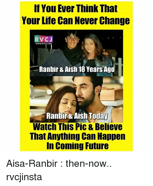 in coming: If You Ever Think That  Your Life Can NeverChange  WWW.RVCJ.COM  Ranbir& Aish18 Years Ago  Ranbir & Aish Today  Watch This Pic & Believe  That Anything Can Happen  In Coming Future Aisa-Ranbir : then-now.. rvcjinsta