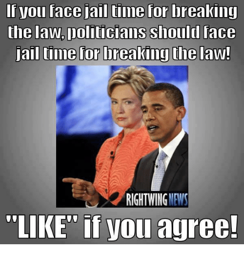 """Jail, Memes, and Politicians: If you face jail tiime for lbreaking  the law.politicians shouldl face  ailluime for breakimg the law  RIGHTWING WEWS  LIKE"""" if you agree!"""