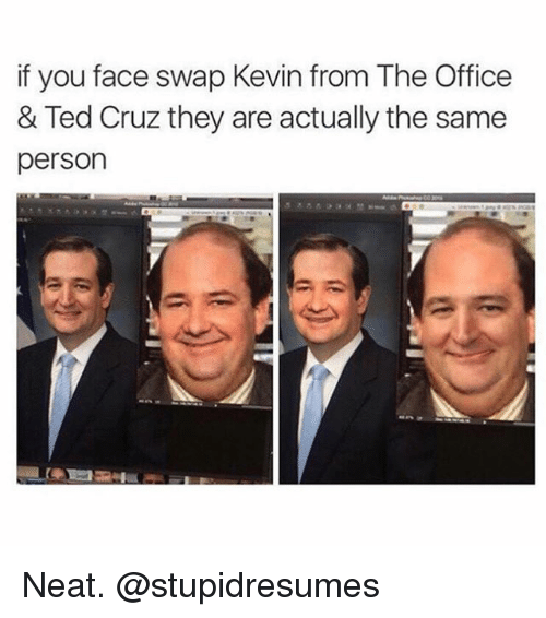 Funny, Ted, and Ted Cruz: if you face swap Kevin from The Office  & Ted Cruz they are actually the same  person Neat. @stupidresumes