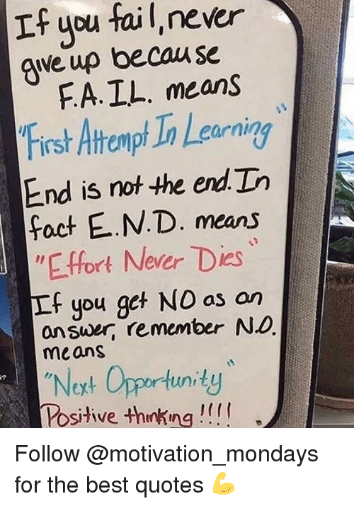 "Fail, Memes, and Mondays: If you faiL, never  qve up becau se  FA.IL. means  First Atrempt Ta Lg  End is rnot the end Do  foct E.N.D. means  ""E.ffort Never Dies  f you get NO as an  eurnin  answer, remember ND  means  ""Noxt Opportunity  Posive +hnking!!! Follow @motivation_mondays for the best quotes 💪"