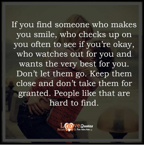 If You Find Someone Who Makes You Smile Who Checks Up On