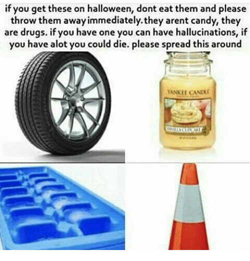 throw them away: if you get these on halloween, dont eat them and please  throw them away immediately.they arent candy, they  are drugs. if you have one you can have hallucinations, if  you have alot you could die. please spread this around  YANK CANDu