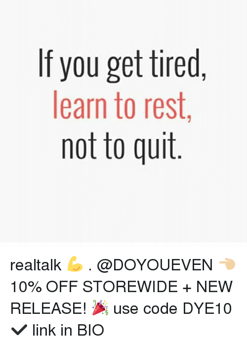 Gym, Link, and New Release: If you get tired  learn to rest,  not to quit realtalk 💪 . @DOYOUEVEN 👈🏼 10% OFF STOREWIDE + NEW RELEASE! 🎉 use code DYE10 ✔️ link in BIO