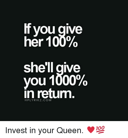 Memes, 🤖, and Shell: If you give  her 100%  she'll give  you 1000%  In return  HPLY RIKZ.COM Invest in your Queen. ♥💯