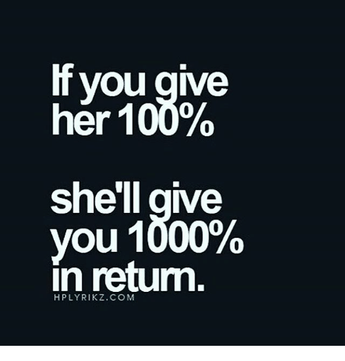 Memes, 🤖, and Shell: If you give  her 100%  she'll give  you 1000%  in return  HP LYRIKZ. COM