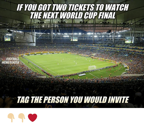 Football, Memes, and World Cup: IF YOU GOT TWO TICKETS TO WATCH  THE NEKT WORLD CUP FINAL  FOOTBALL  MEMESINSEA  TAG THE PERSON YOU WOULD INVITE 👇🏼👇🏼❤