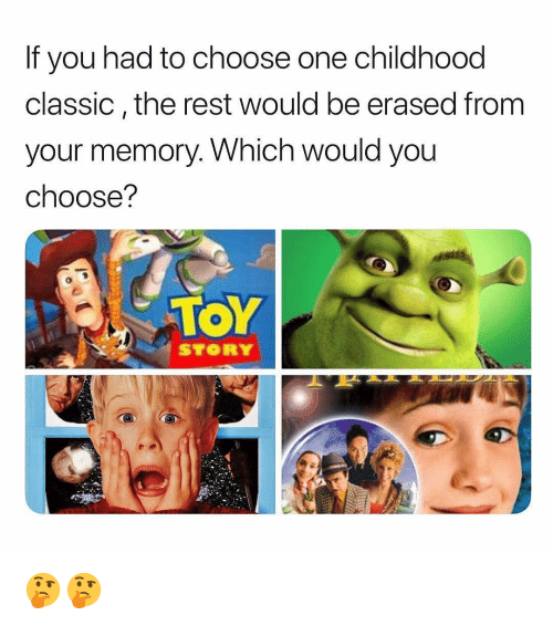 Choose one: If you had to choose one childhood  classic,the rest would be erased from  your memory. Which would you  choose?  TOY  STORY 🤔🤔