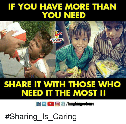 Indianpeoplefacebook, Who, and You: IF YOU HAVE MORE THAN  YOU NEED  AUGHIN  SHARE IT WITH THOSE WHO  NEED IT THE MOST ! #Sharing_Is_Caring