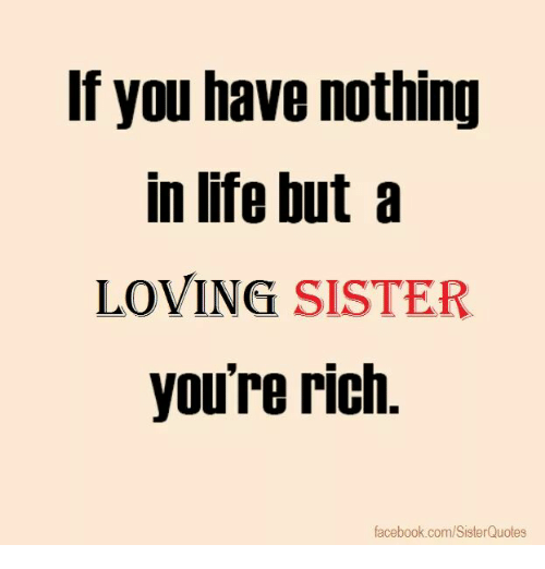 if you have nothing in life but a loving sister 4935905 if you have nothing in life but a loving sister you're rich
