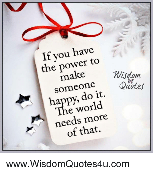 iter: If you have  the power to  make  someone  appy, do it. iter  e world  needs  needs more  of that. www.WisdomQuotes4u.com
