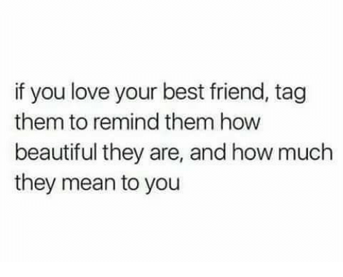 best friend tag: if you love your best friend, tag  them to remind them how  beautiful they are, and how much  they mean to you
