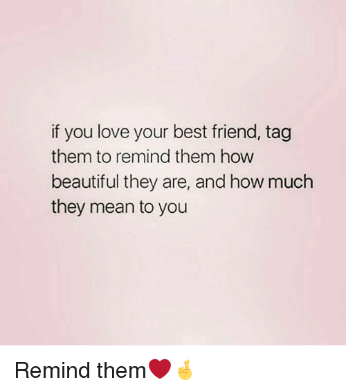 best friend tag: if you love your best friend, tag  them to remind them how  beautiful they are, and how much  they mean to you Remind them❤️🤞