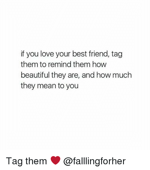 best friend tag: if you love your best friend, tag  them to remind them how  beautiful they are, and how much  they mean to you Tag them ❤️ @falllingforher